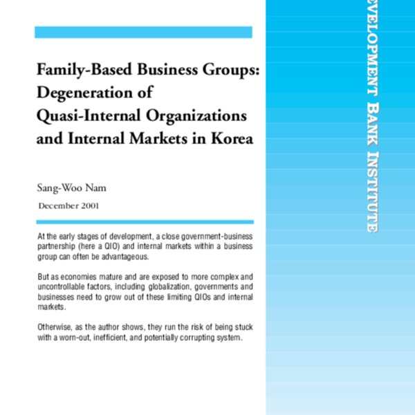 Nam, Sang-Woo - Family-Based Business Groups Degeneration of Quasi-Internal Organizations and Internal Markets in Korea [ADB Inst RP28 2001]