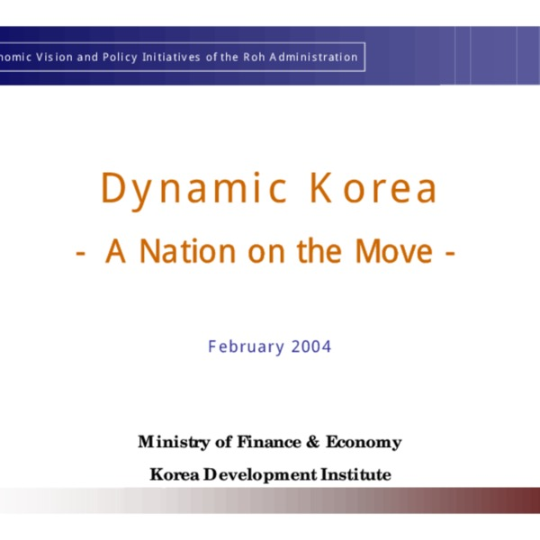 MOFE and KDI - Dynamic Korea A Nation on the Move (2004.3.8)